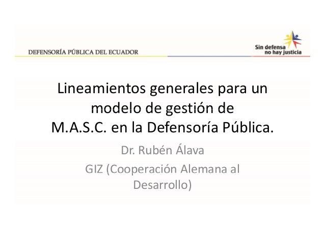 Ruben alava   lineamientos generales para un modelo de gestión masc en la defensoría pública