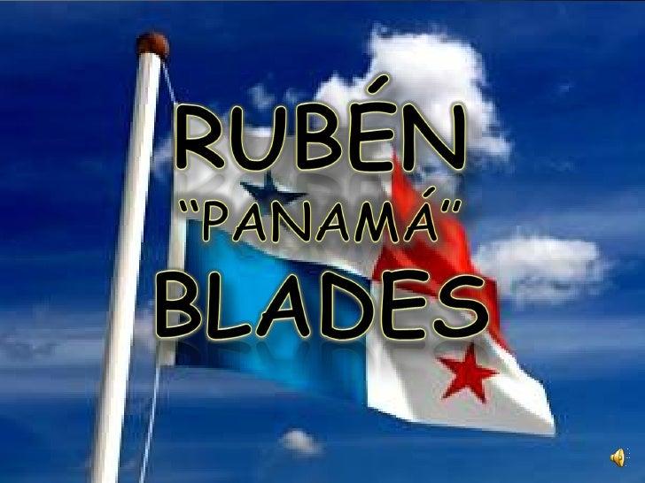 Biografía  Rubén Blades  Cantante, Músico, Actor, Abogado y Político panameño.  Nació en el seno de una familia donde el a...