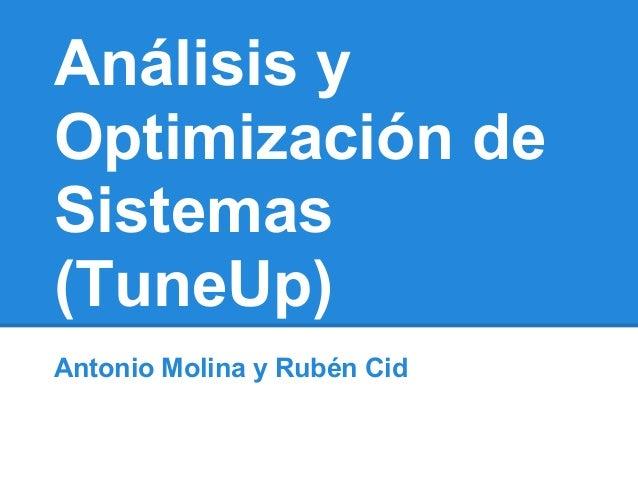Análisis yOptimización deSistemas(TuneUp)Antonio Molina y Rubén Cid