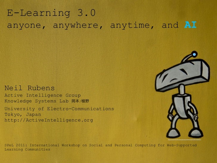E-Learning 3.0 anyone, anywhere, anytime, and AI Learning NetworksNeil RubensActive Intelligence GroupKnowledge Systems La...