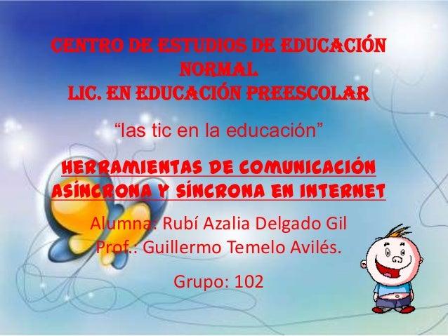 """Centro de estudios de educación             normal Lic. En educación preescolar      """"las tic en la educación"""" Herramienta..."""