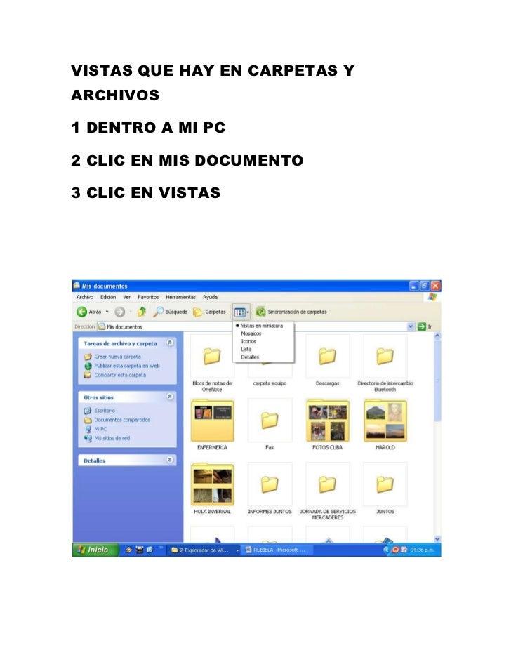 VISTAS QUE HAY EN CARPETAS Y ARCHIVOS<br />1 DENTRO A MI PC <br />2 CLIC EN MIS DOCUMENTO <br />3 CLIC EN VISTAS <br />