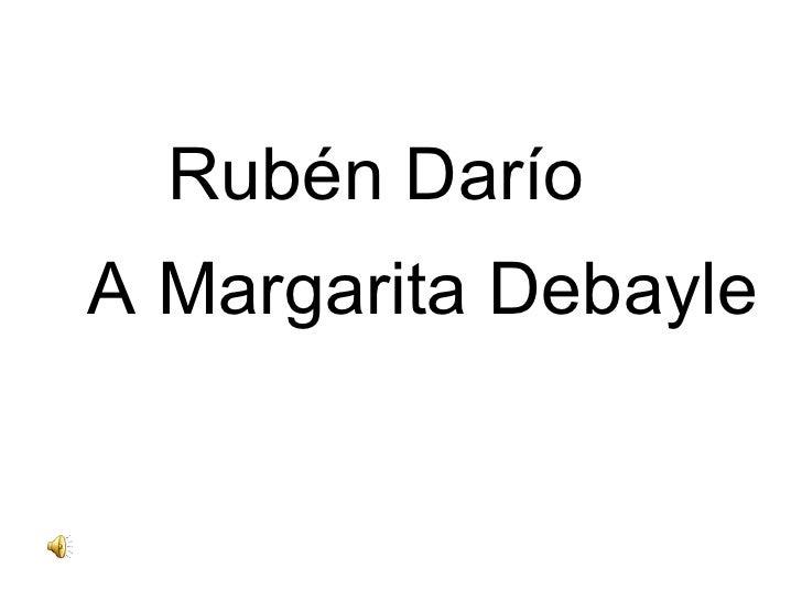Rubén Darío <ul><li>A Margarita Debayle </li></ul>