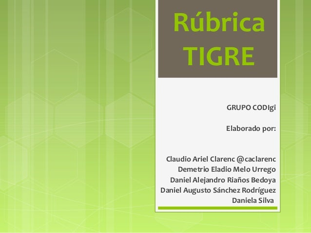 Rúbrica    TIGRE                   GRUPO CODIgi                   Elaborado por: Claudio Ariel Clarenc @caclarenc     Deme...