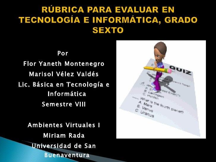 <ul><li>Por  </li></ul><ul><li>Flor Yaneth Montenegro </li></ul><ul><li>Marisol Vélez Valdés </li></ul><ul><li>Lic. Básica...