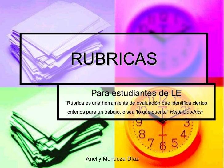 """RUBRICAS Para estudiantes de LE """" Rúbrica es una herramienta de evaluación que identifica ciertos criterios para un trabaj..."""