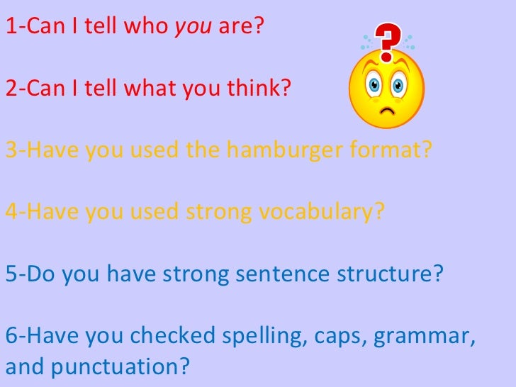 1-Can I tell who  you  are? 2-Can I tell what you think? 3-Have you used the hamburger format? 4-Have you used strong voca...