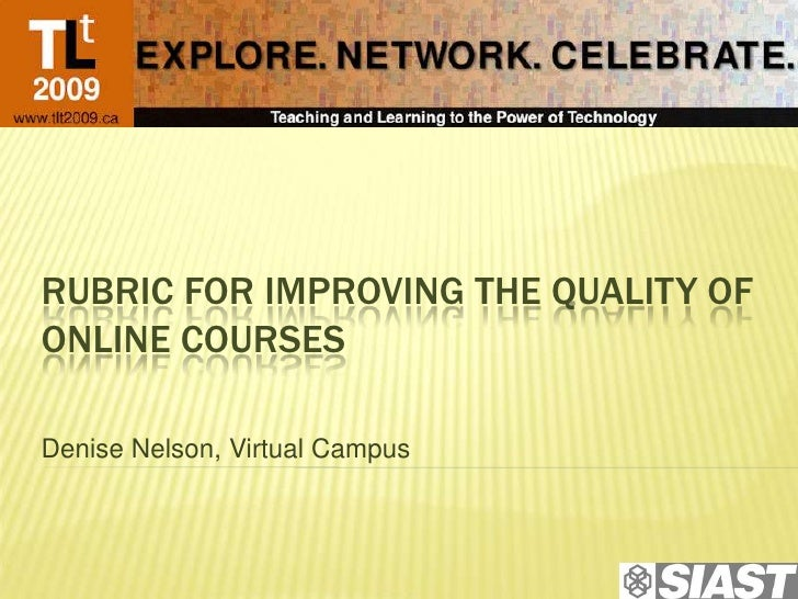 RUBRIC FOR IMPROVING THE QUALITY OF ONLINE COURSES  Denise Nelson, Virtual Campus