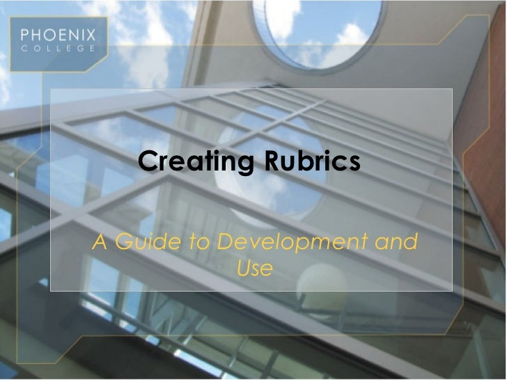 Creating RubricsA Guide to Development and            Use