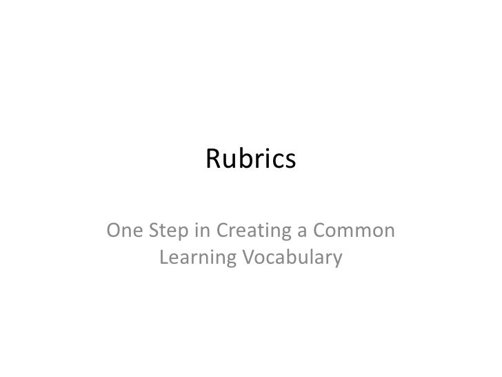 Rubrics <br />One Step in Creating a Common Learning Vocabulary<br />