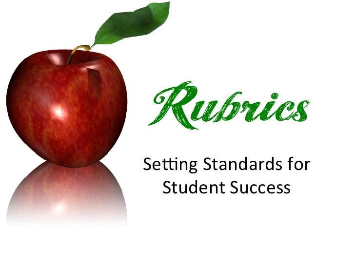 Rubrics                          Se$ng Standards for    Student Success