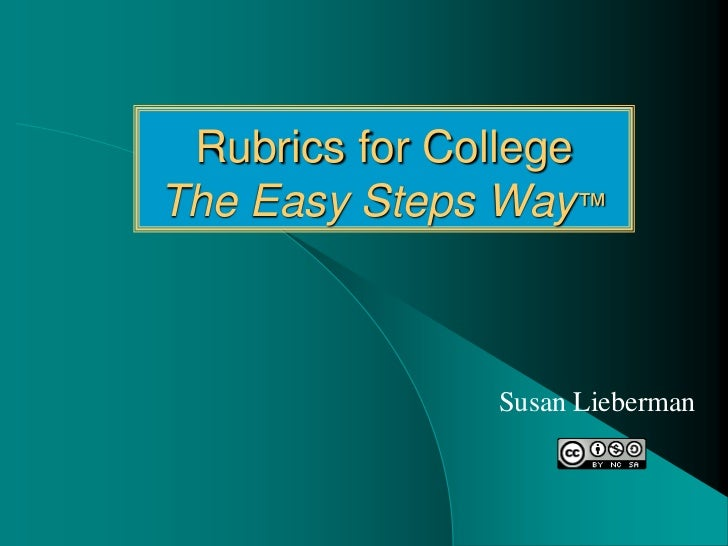 Rubrics for College The Easy Steps Way™<br />Susan Lieberman<br />