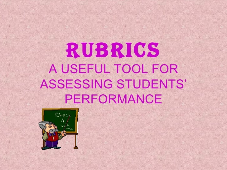 RUBRICS A USEFUL TOOL FOR ASSESSING STUDENTS' PERFORMANCE