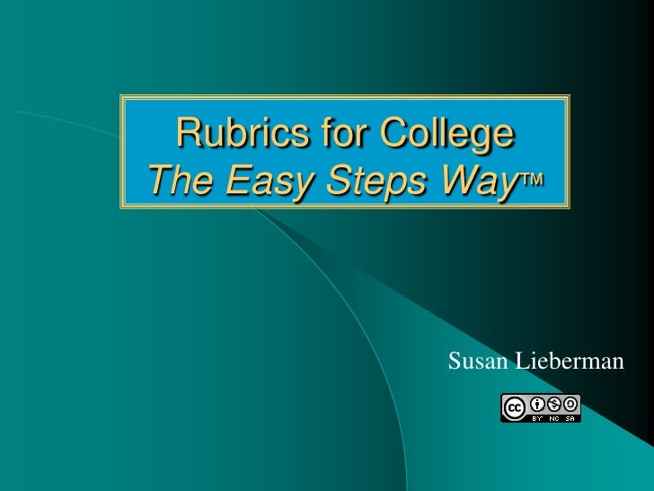 Rubrics for CollegeThe Easy Steps Way™               Susan Lieberman