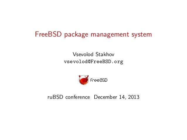 FreeBSD package management system Vsevolod Stakhov vsevolod@FreeBSD.org  ruBSD conference December 14, 2013