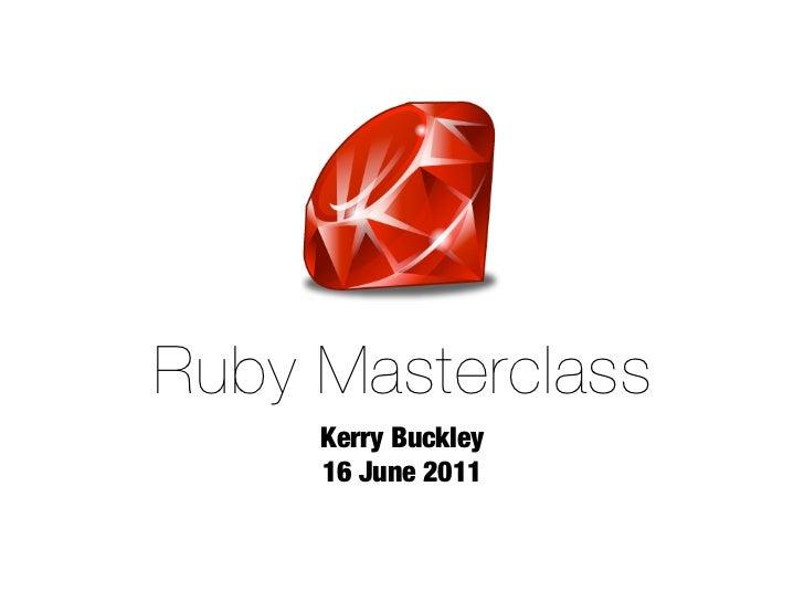Ruby Masterclass     Kerry Buckley     16 June 2011