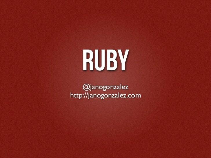 RUBY    @janogonzalezhttp://janogonzalez.com