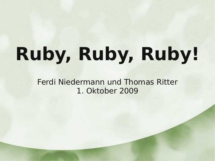 Ruby, Ruby, Ruby!  Ferdi Niedermann und Thomas Ritter            1. Oktober 2009