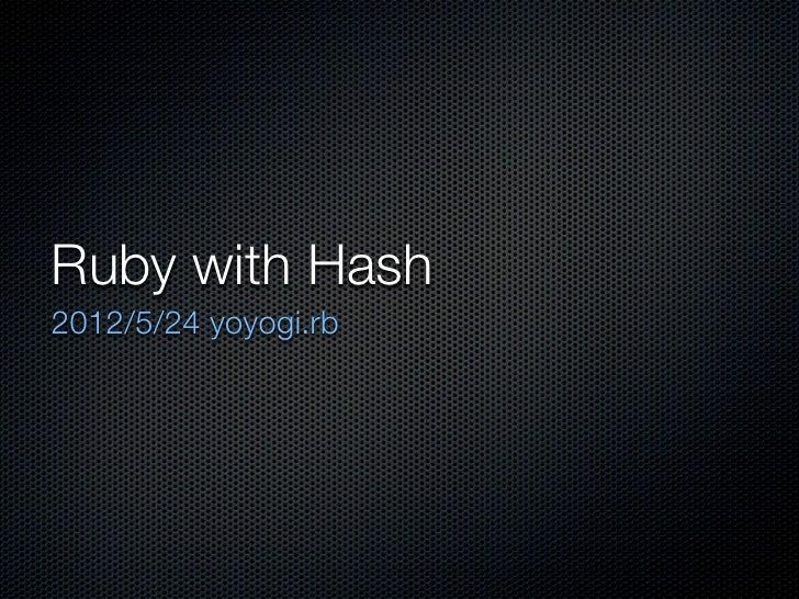 Ruby with Hash2012/5/24 yoyogi.rb