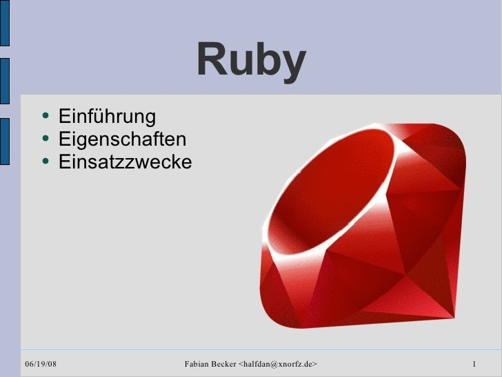 Ruby <ul><li>Einführung </li></ul><ul><li>Eigenschaften </li></ul><ul><li>Einsatzzwecke </li></ul>