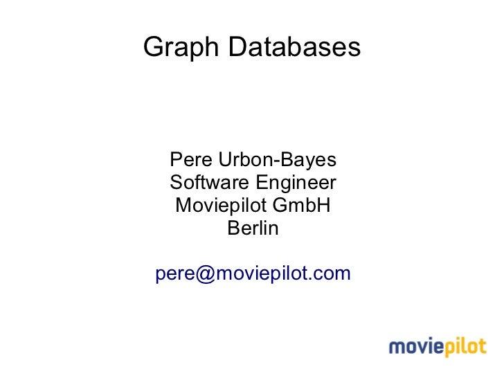 Graph Databases Pere Urbon-Bayes Software Engineer Moviepilot GmbH       Berlinpere@moviepilot.com