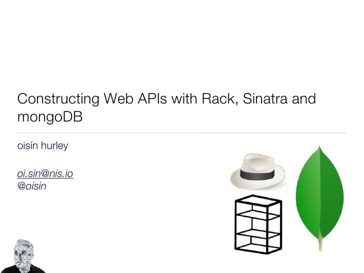 Constructing Web APIs with Rack, Sinatra andmongoDBoisín hurleyoi.sin@nis.io@oisin