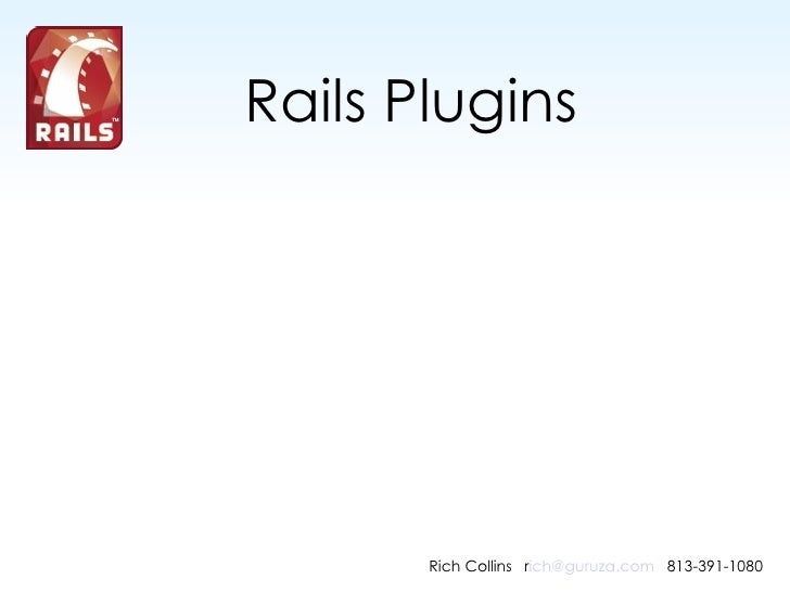 Rails Plugins Rich Collins  r [email_address]     813-391-1080
