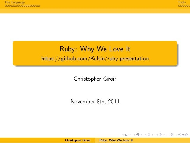 The Language ToolsRuby: Why We Love Ithttps://github.com/Kelsin/ruby-presentationChristopher GiroirNovember 8th, 2011Chris...