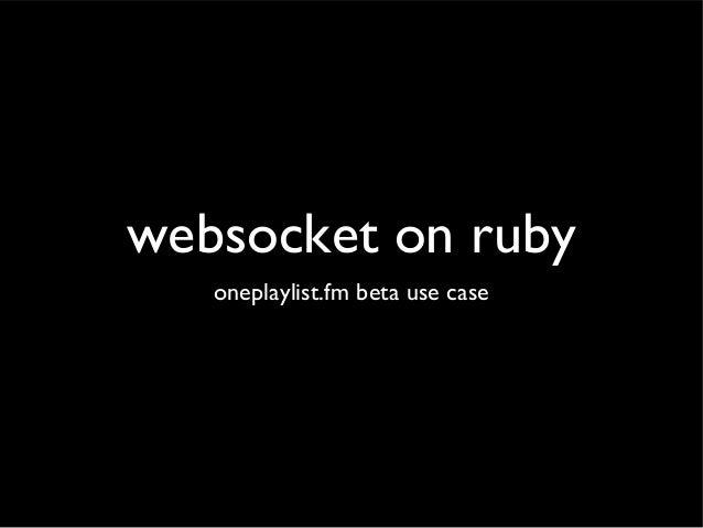 websocket on ruby oneplaylist.fm beta use case