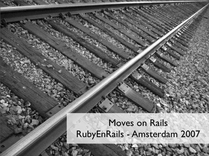 Moves on Rails RubyEnRails - Amsterdam 2007