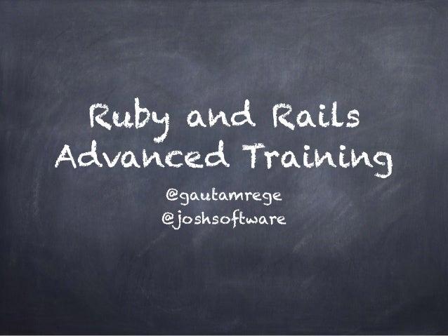 Ruby and Rails Advanced Training @gautamrege @joshsoftware