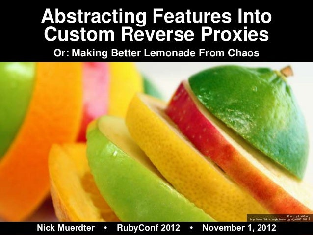 Abstracting Features IntoCustom Reverse Proxies   Or: Making Better Lemonade From Chaos                                   ...