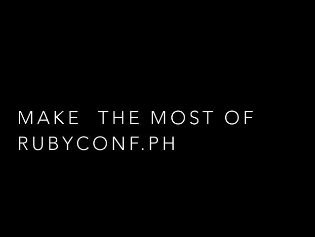 Make the most of Rubyconf.ph