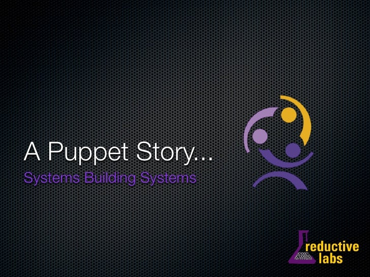 A Puppet Story... Systems Building Systems