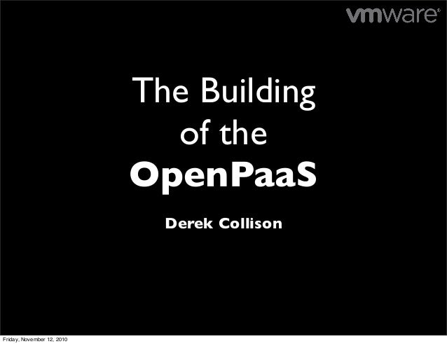 The Building of the OpenPaaS Derek Collison Friday, November 12, 2010