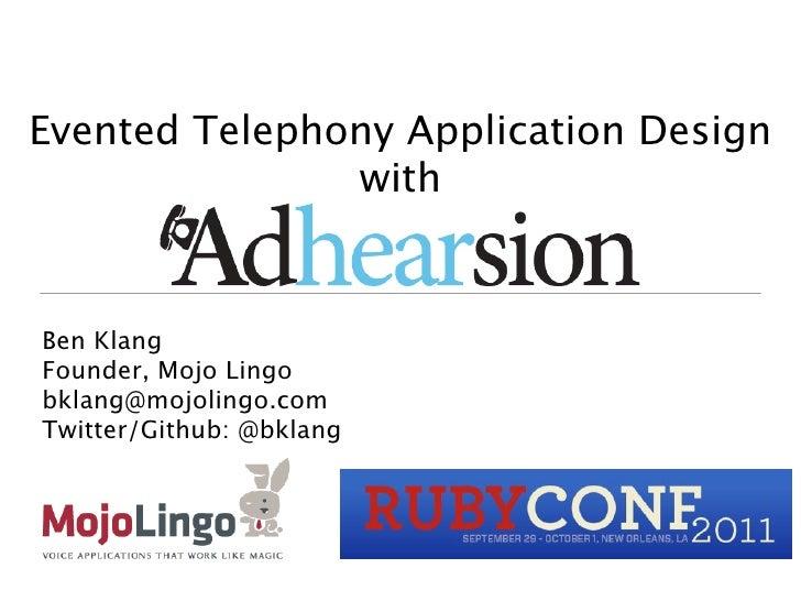 Evented Telephony Application Design               withBen KlangFounder, Mojo Lingobklang@mojolingo.comTwitter/Github: @bk...