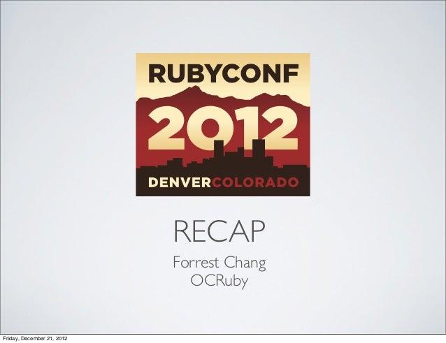 RECAP                            Forrest Chang                              OCRubyFriday, December 21, 2012