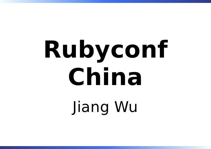 Rubyconf  China  Jiang Wu