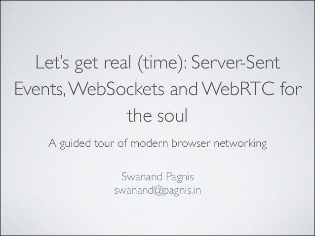 Let's Get Real (time): Server-Sent Events, WebSockets and WebRTC for the soul