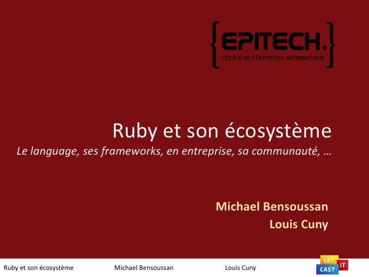 Ruby et son écosystèmeLe language, ses frameworks, en entreprise, sa communauté, … <br />Michael Bensoussan<br />Louis Cun...