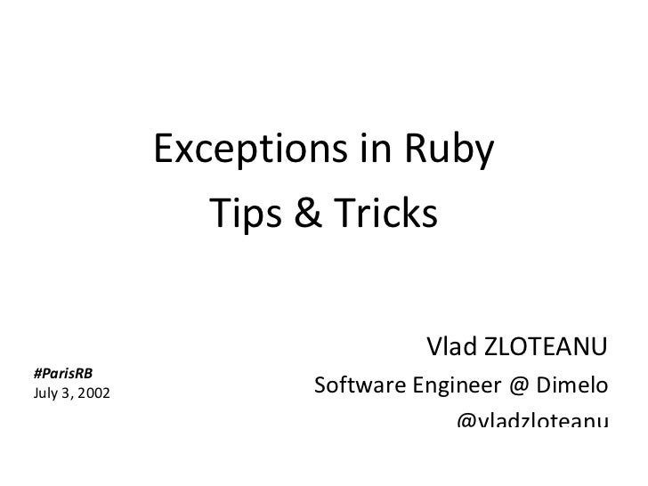 Exceptions in Ruby                         Tips & Tricks                                       Vlad ZLOTEANU     #ParisRB ...