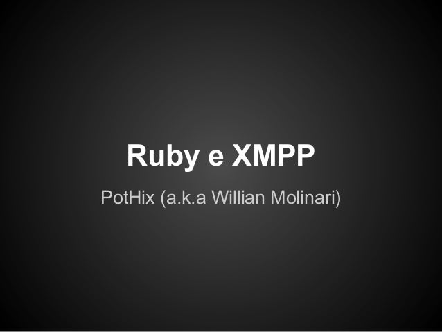 Ruby e XMPPPotHix (a.k.a Willian Molinari)