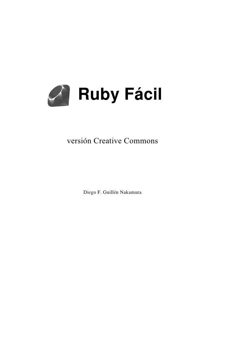 Ruby Fácil  versión Creative Commons         Diego F. Guillén Nakamura