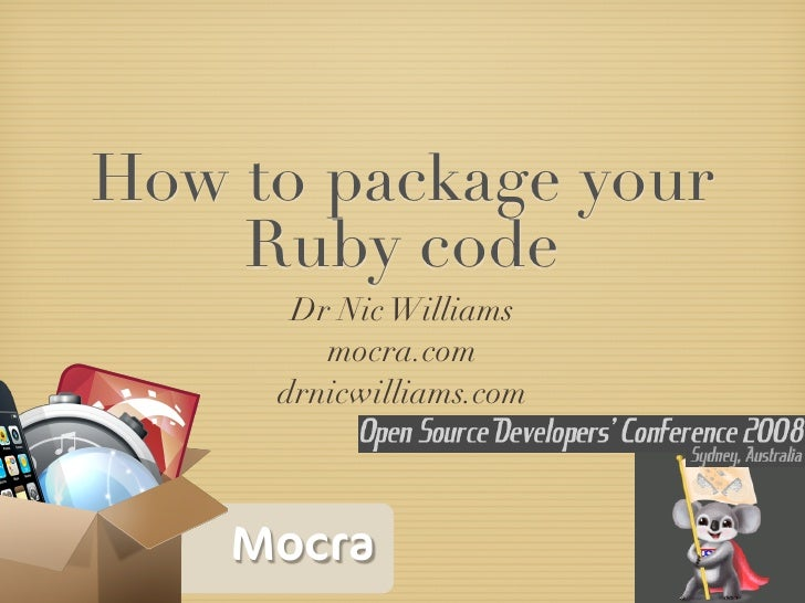 How to package your     Ruby code       Dr Nic Williams         mocra.com      drnicwilliams.com        Mocra