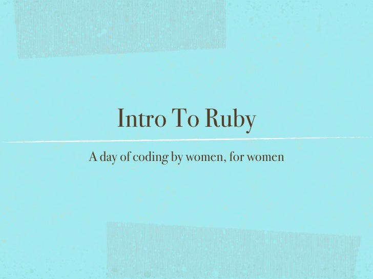 Intro To RubyA day of coding by women, for women