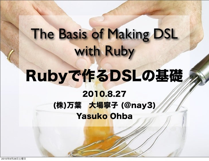 The Basis of Making DSL                       with Ruby     2010   8   28