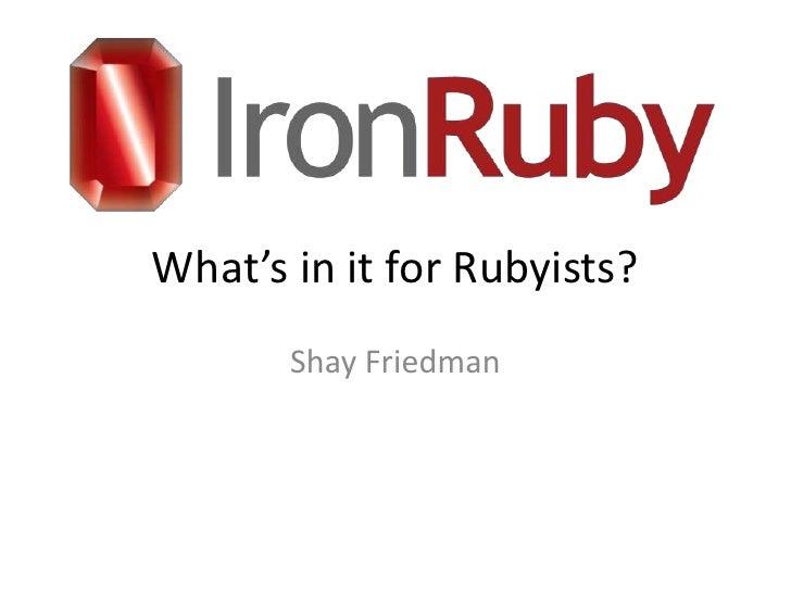 IronRuby - What's in it for Rubyists? [RubyKaigi 2010]