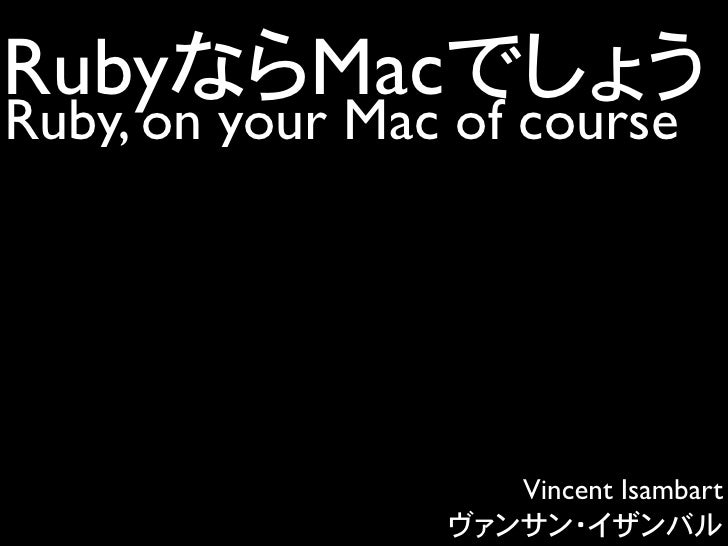 Ruby        Mac Ruby, on your Mac of course                         Vincent Isambart