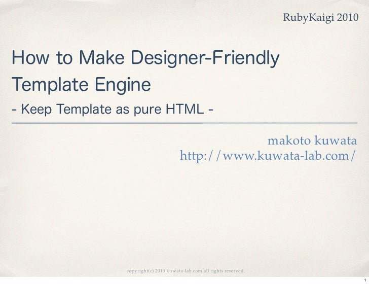 RubyKaigi 2010How to Make Designer-FriendlyTemplate Engine- Keep Template as pure HTML -                                  ...