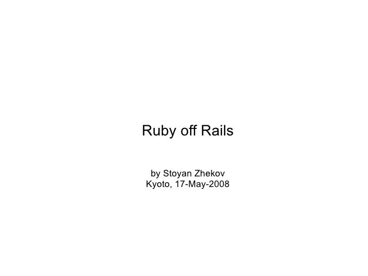 Ruby off Rails   by Stoyan Zhekov Kyoto, 17-May-2008